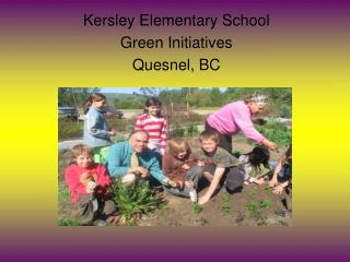 Kersley Elementary School Green Initiatives Quesnel, BC