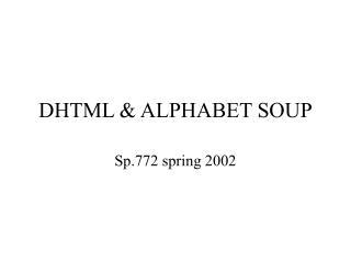 DHTML & ALPHABET SOUP