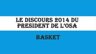 LE  DISCOURs  2014 DU PRESIDENT DE L'OSA  BASKET