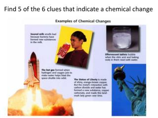 Find 5 of the 6 clues that indicate a chemical change