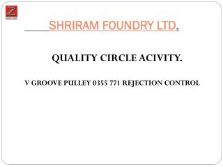 SHRIRAM FOUNDRY LTD .