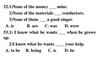 52.1)None of the money ___ mine.      2)None of the materials ___ conductors.