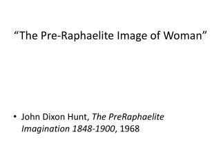 """The  Pre-Raphaelite Image of  Woman"""