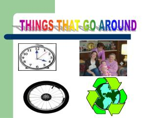 THINGS THAT GO AROUND