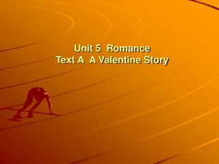 Unit 5  Romance Text A  A Valentine Story