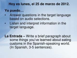 Hoy es lunes, el 25 de marzo de 2012.