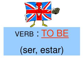 VERB  :  TO BE (ser, estar)
