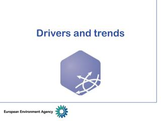 Drivers and trends