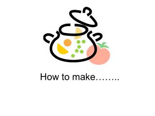 How to make……..