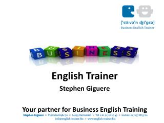 English Trainer  Stephen Giguere Your partner for  Business English Training
