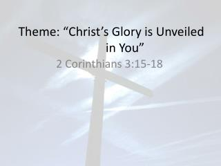 "Theme: ""Christ's Glory is Unveiled          in You"""