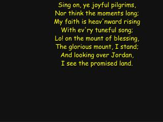Sing on, ye joyful pilgrims, Nor think the moments long; My faith is heav'nward rising