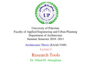 Architecture Thesis ( EAAS 5109 ) Lecture 5 Research Tools Dr. Nihad M. Almughany