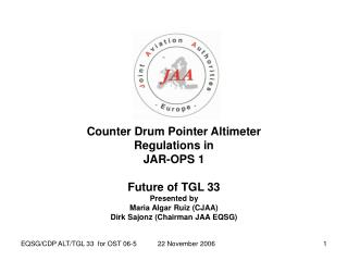 Counter Drum Pointer Altimeter Regulations in  JAR-OPS 1 Future of TGL 33 Presented by