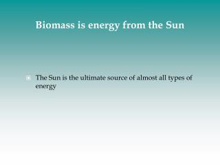 Biomass is energy from the Sun