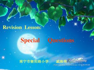 Revision  Lesson: Special  Questions 南宁市衡阳路小学  戚海艳