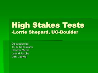 High Stakes Tests -Lorrie Shepard, UC-Boulder