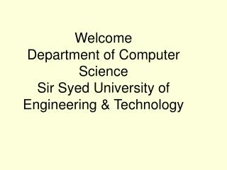 Welcome  Department of Computer Science Sir Syed University of Engineering & Technology