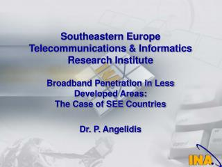 Southeastern Europe Telecommunications  Informatics Research Institute  Broadband Penetration in Less Developed Areas: T