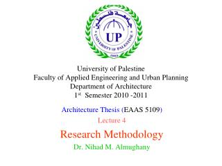 Architecture Thesis ( EAAS 5109 ) Lecture 4 Research Methodology Dr. Nihad M. Almughany