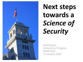 Next steps towards a Science of Security  David Evans University of Virginia IARPA Visit 11 January 2010