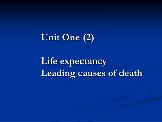 Unit One (2) Life expectancy Leading causes of death