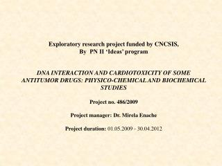 Exploratory research project funded by CNCSIS,  By  PN II  Ideas  program   DNA INTERACTION AND CARDIOTOXICITY OF SOME A