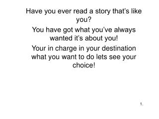 Have you ever read a story that's like you? You have got what you've always wanted it's about you!
