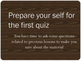 Prepare your self for  the first quiz
