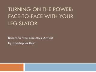 Turning on the Power:   Face-to-face with your legislator