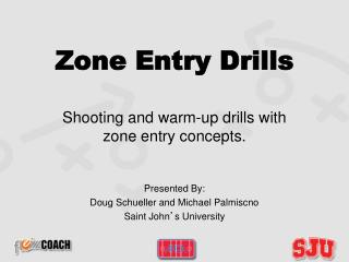 Zone Entry Drills Shooting  and warm-up drills  with  zone entry concepts.