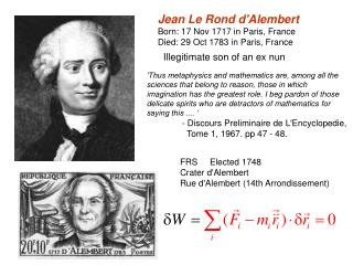 Jean Le Rond d'Alembert Born: 17 Nov 1717 in Paris, France Died: 29 Oct 1783 in Paris, France
