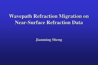 Wavepath Refraction Migration on Near-Surface Refraction Data