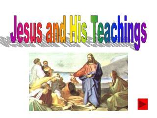 Jesus and His Teachings