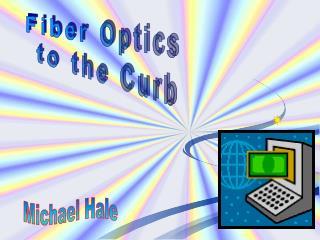 Fiber Optics  to the Curb