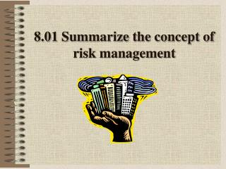 8.01 Summarize the concept of risk management
