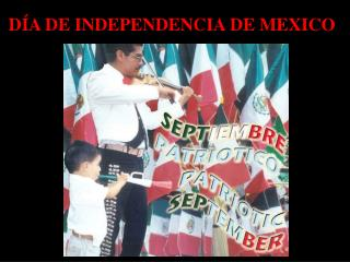 D Í A  DE INDEPENDENCIA DE MEXICO