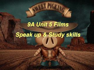 9A Unit 5 Films Speak up & Study skills