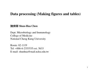 Data processing (Making figures and tables) 陳舜華  Shun-Hua Chen Dept. Microbiology and Immunology