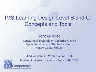 IMS Learning Design Level B and C: Concepts and Tools