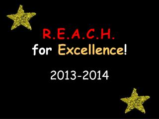 R.E.A.C.H. for  Excellence !