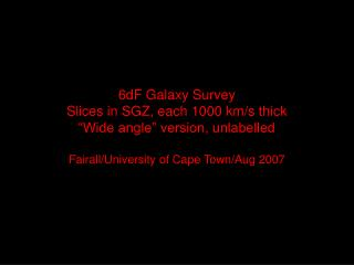 """6dF Galaxy Survey Slices in SGZ, each 1000 km/s thick """"Wide angle"""" version, unlabelled"""