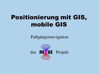 Positionierung mit GIS, mobile GIS