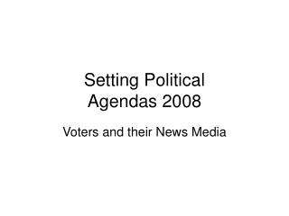 Setting Political Agendas 2008