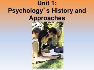 Unit 1: Psychology ' s History and Approaches