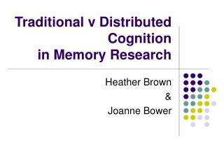 Traditional v Distributed Cognition  in Memory Research