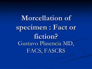 Morcellation  of specimen : Fact or fiction?