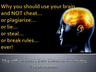 The official Don't Ever Cheat or Plagiarize  Presentation