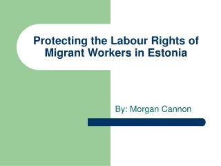 Protecting the Labour Rights of Migrant Workers in Estonia