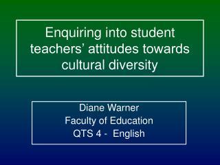 Enquiring into student teachers' attitudes towards cultural diversity